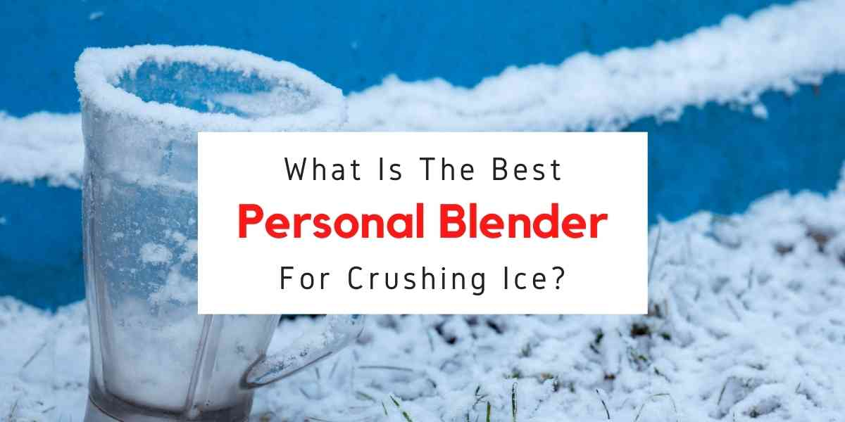 text saying what is the best personal blender for crushing ice