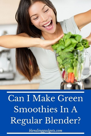 making green smoothies in any blender