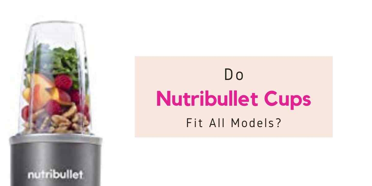 are Nutribullet cups interchangeable