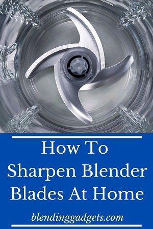 ways to sharpen blender blades at home