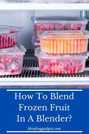 process to blend frozen fruit in a blender