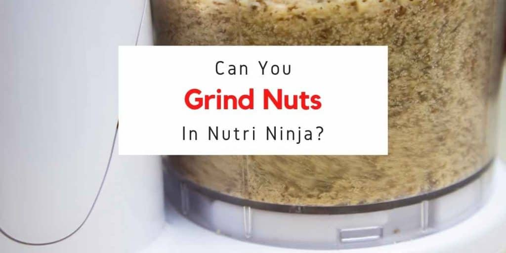 text reading can you grind nuts in nutri ninja