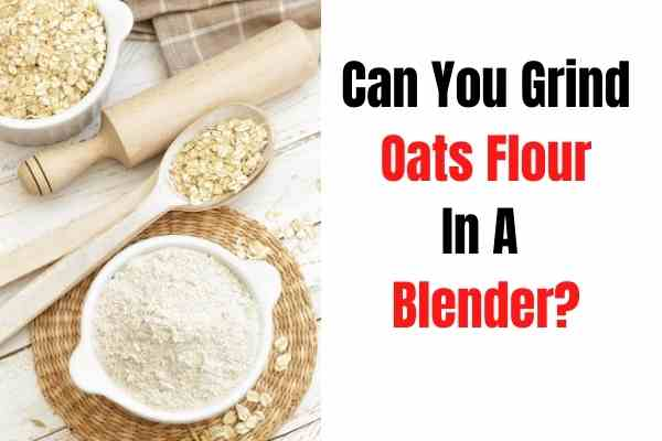 can you grind oatmeal in a blender