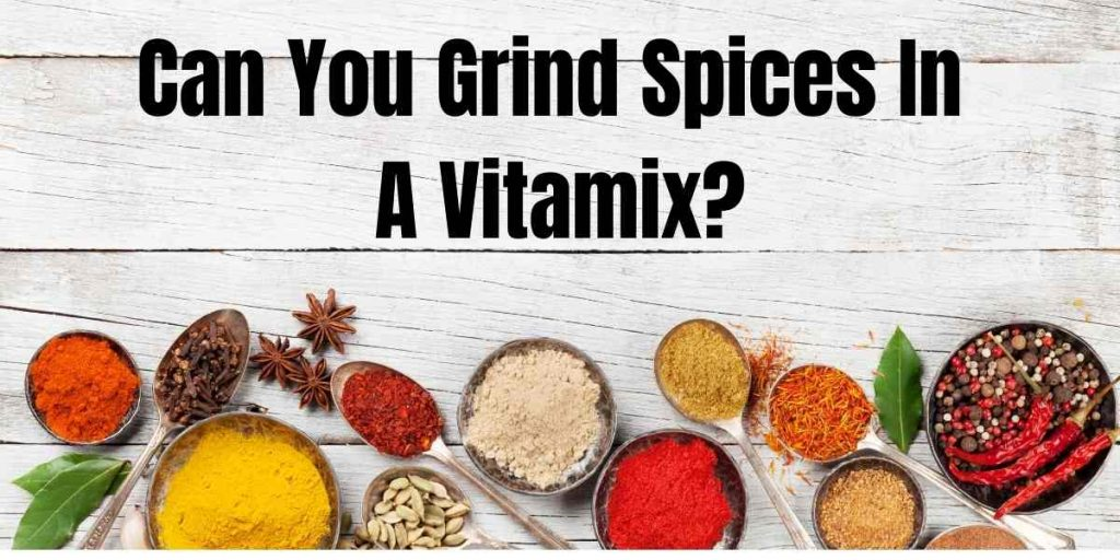 picture with spices asking question whether vitamix can grind spices