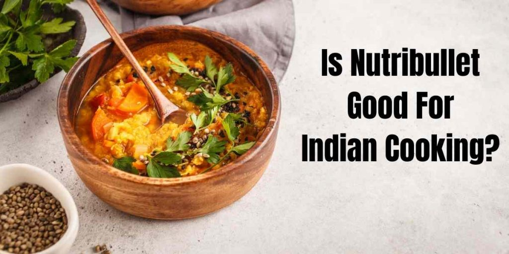 picture with text is nutribullet good for indian cooking