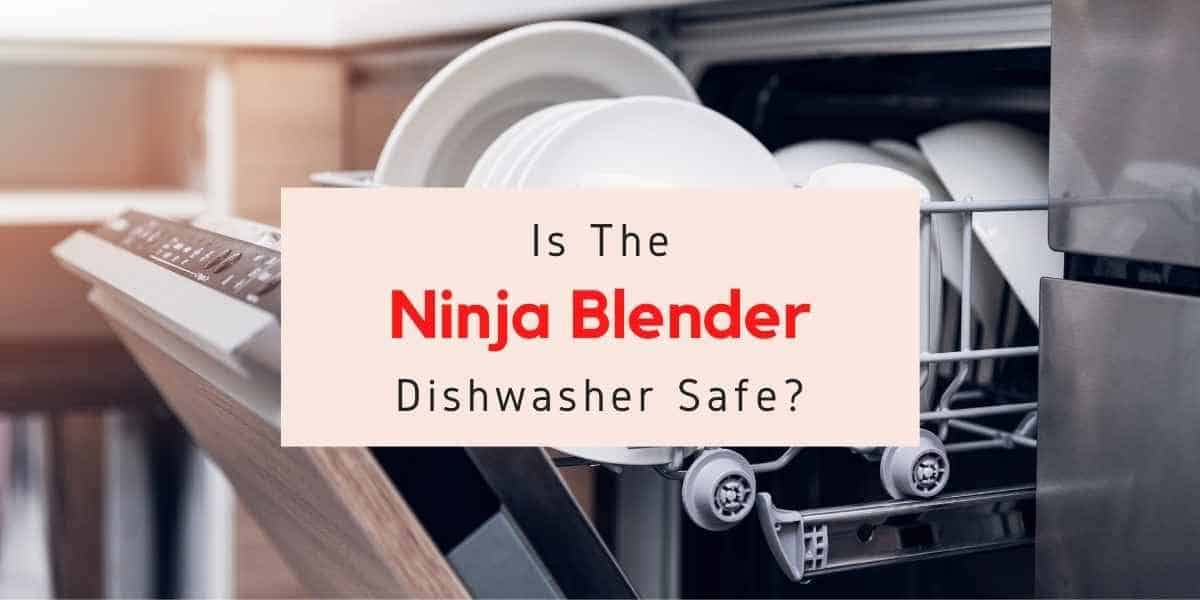 are ninja blenders dishwasher safe