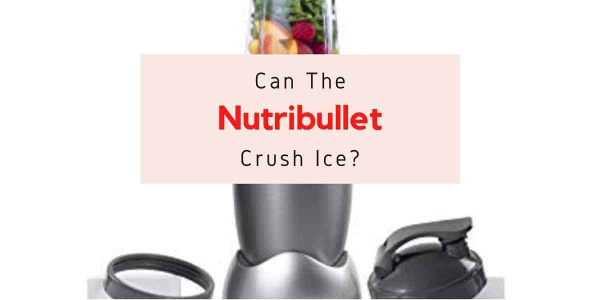 text reading can nutribullet crush ice