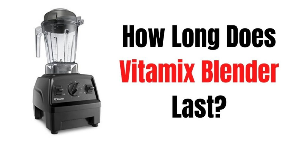 picture with text reading how long vitamix blender lasts