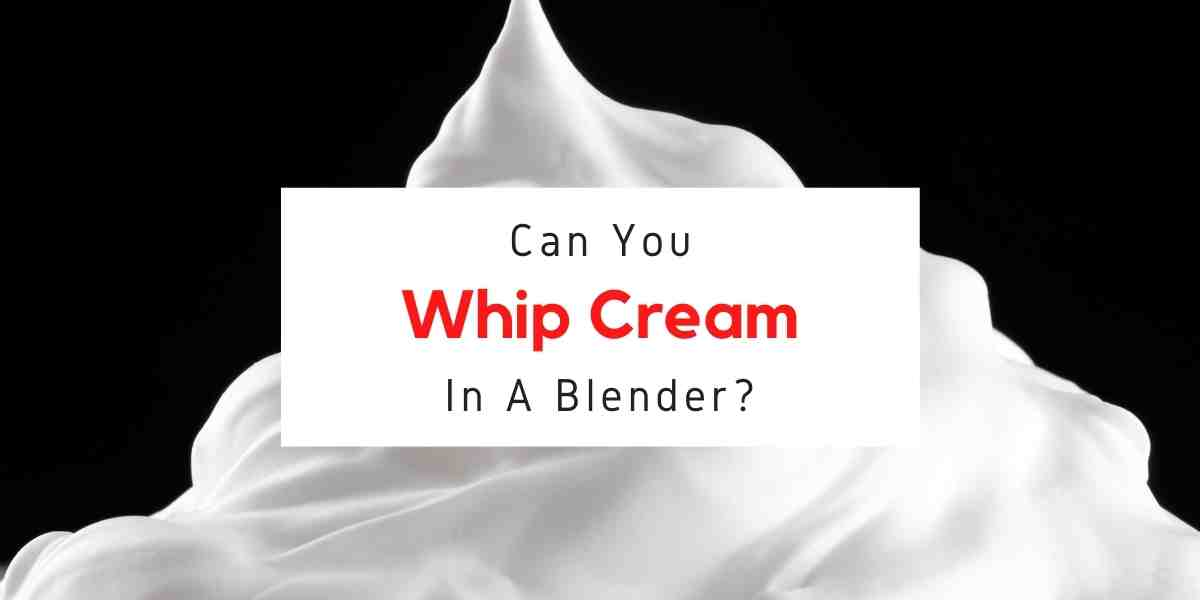 picture of whipped cream with text reading can you whip cream in a blender
