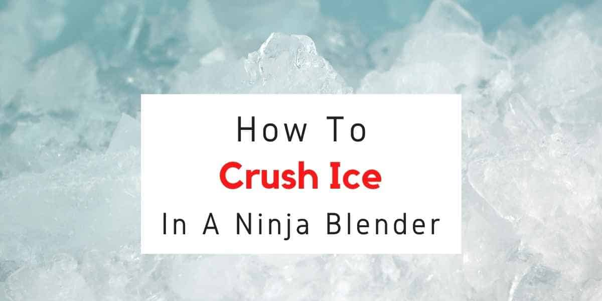 text reading how to crush ice in a ninja blender