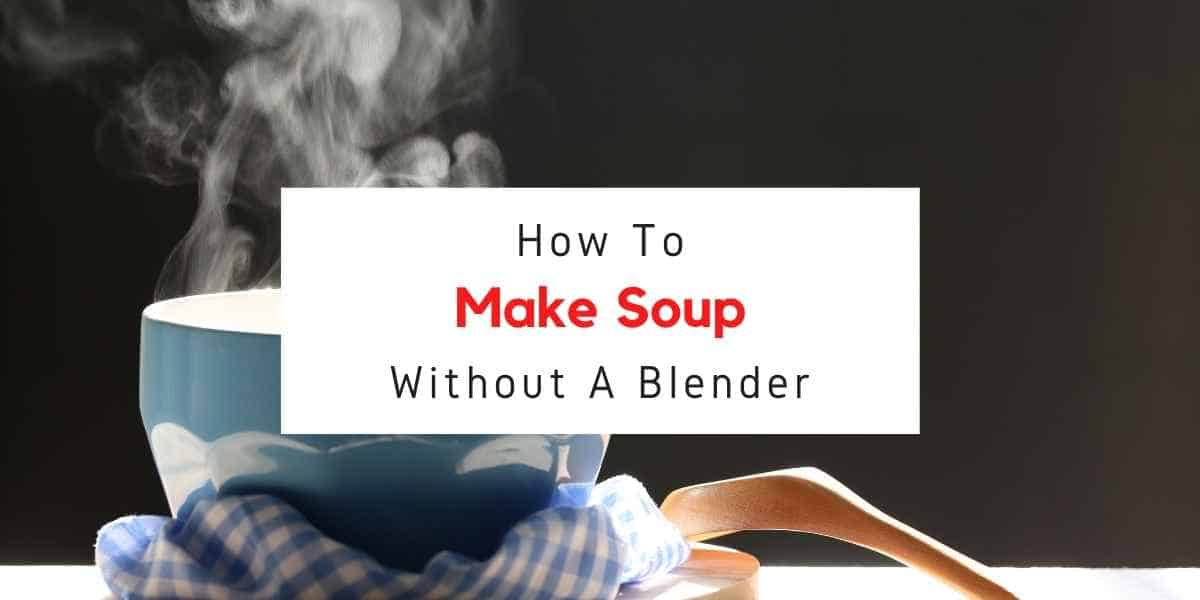 text reading how to make soup without a blender