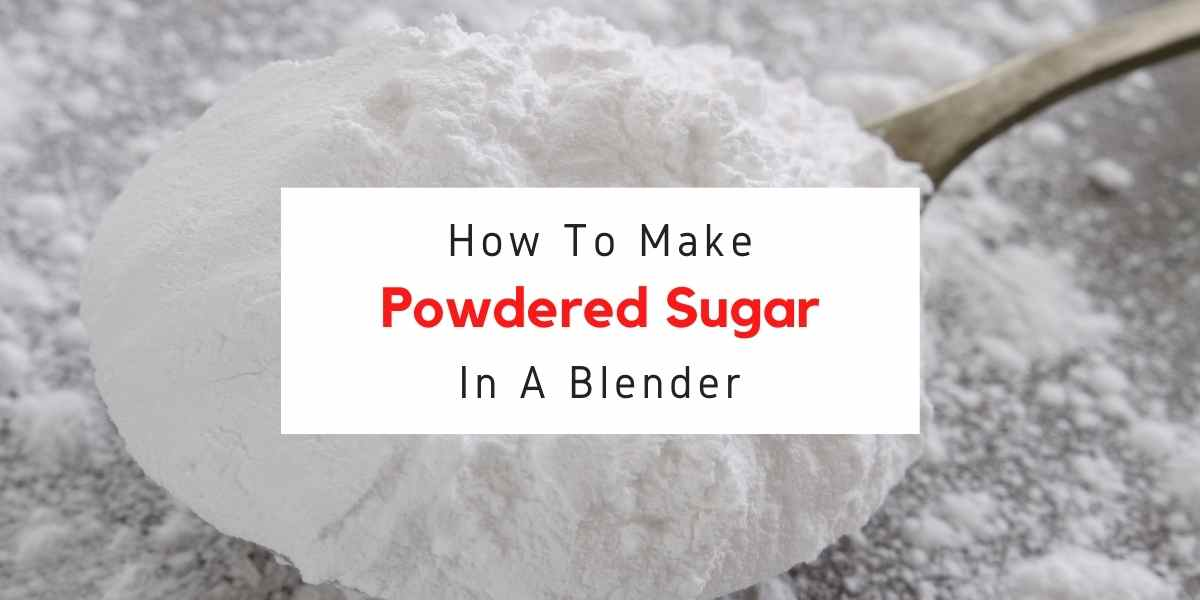 text reading how to make powdered sugar in a blender