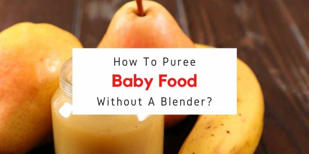 puree baby food without a blender