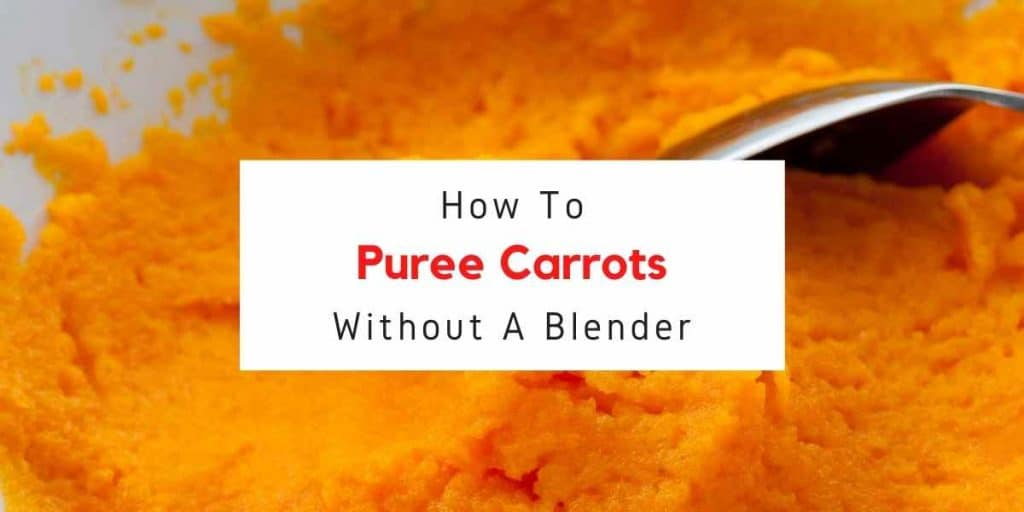 text reading how to puree carrots without a blender