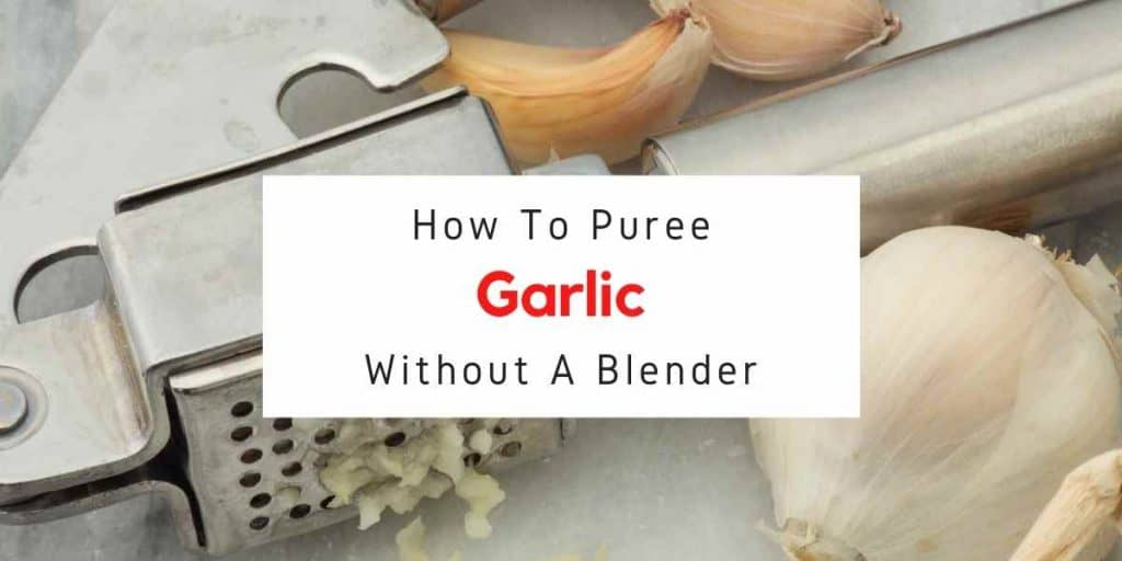 text reading how to puree garlic without a blender
