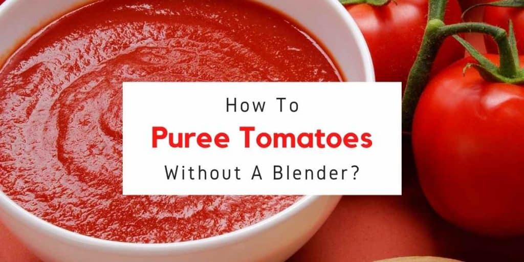 text reading how to puree tomatoes without a blender