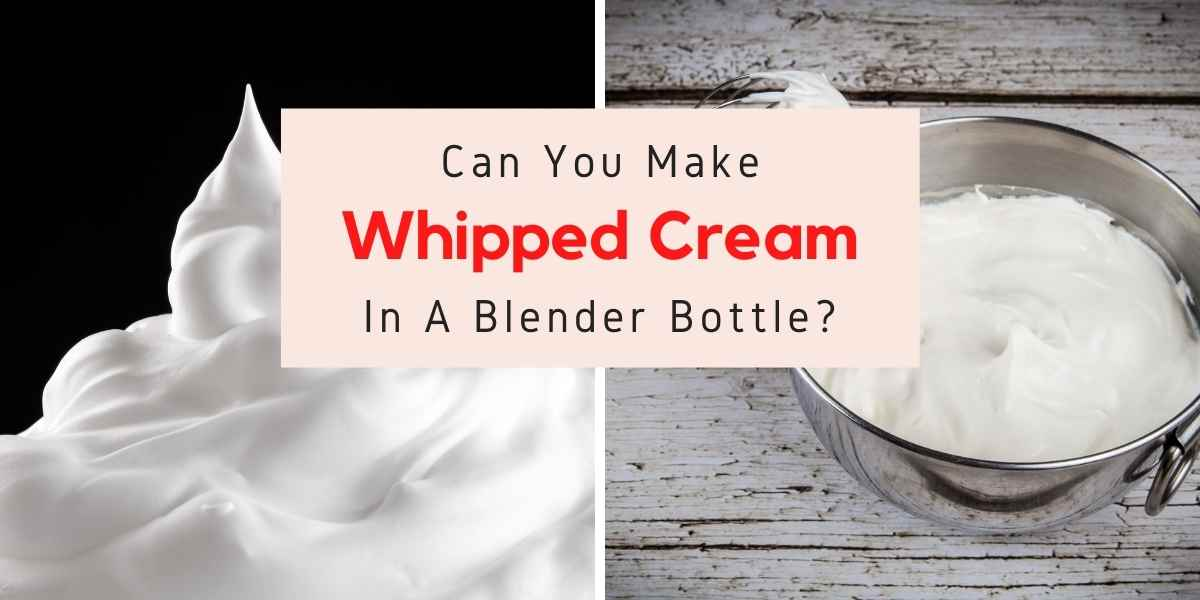 text reading can you make whipped cream in a blender bottle