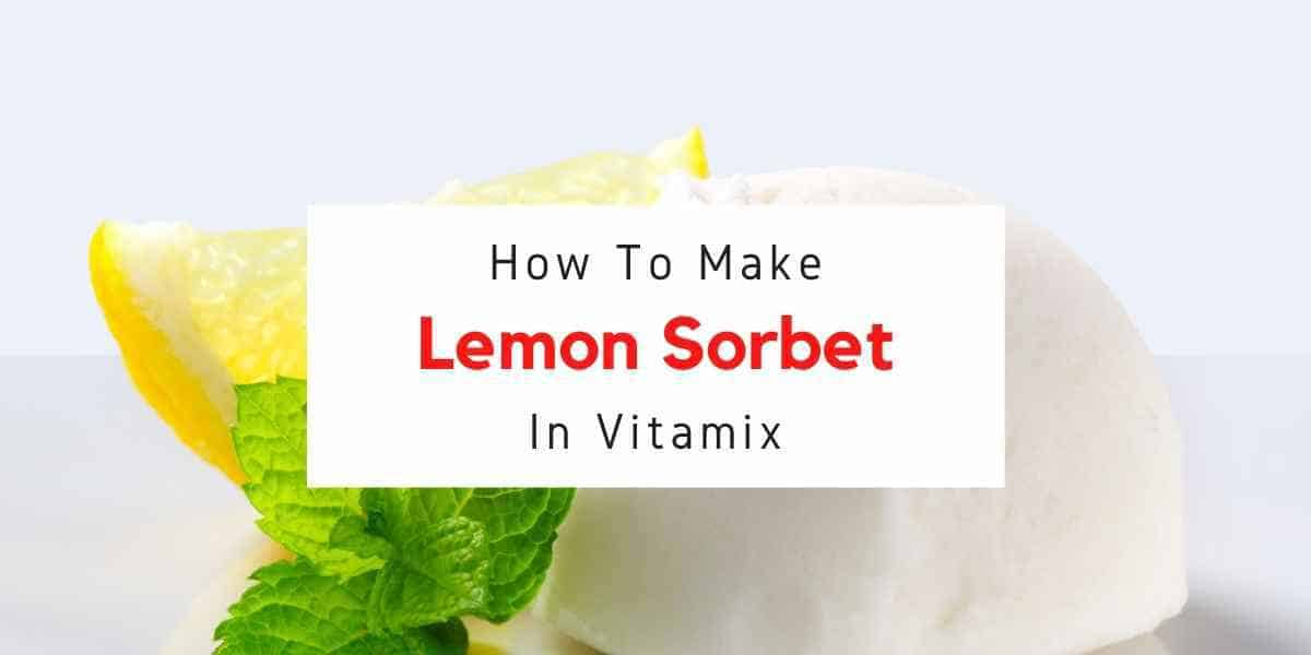 text reading how to make lemon sorbet in vitamix