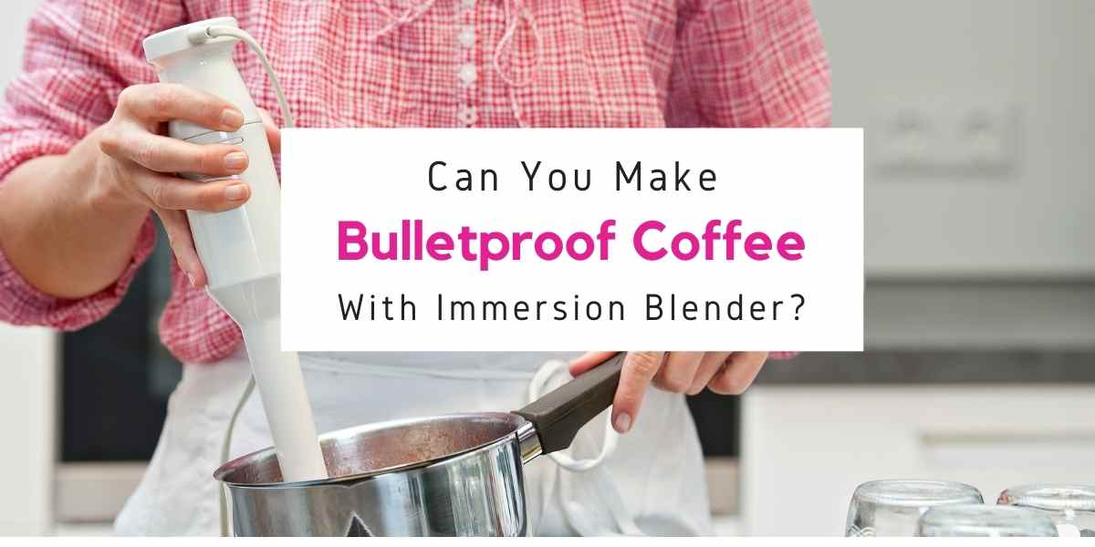 bulletproof coffee with immersion blender
