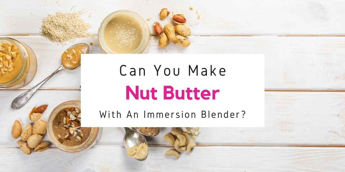 text reading can you make nut butter with immersion blender