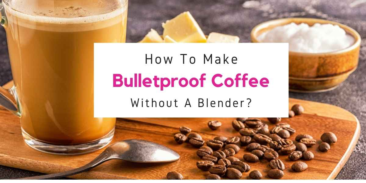 text reading how to make bulletproof coffee without a blender