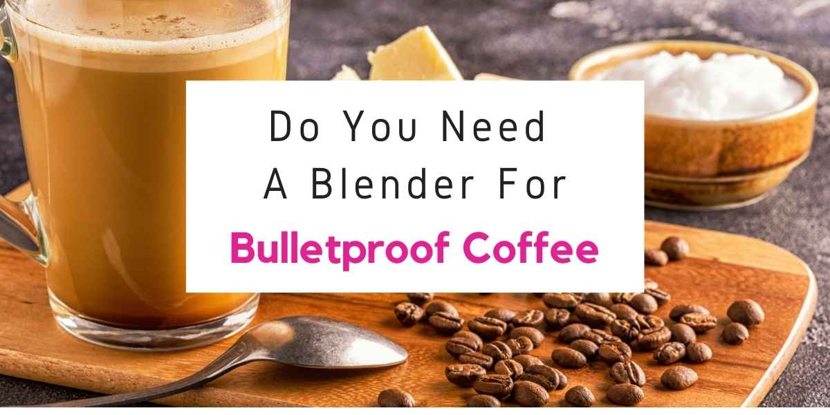 text reading do you need a blender for bulletproof coffee