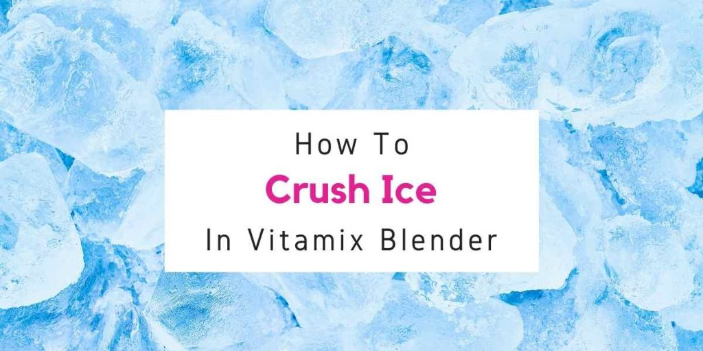 making shaved or crushed ice in Vitamix
