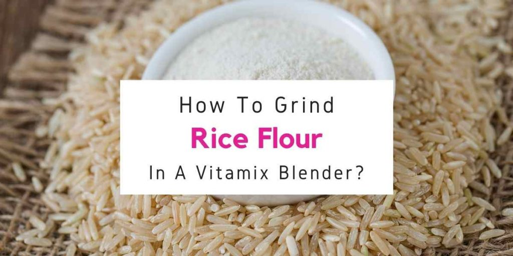 can you grind rice flour in Vitamix
