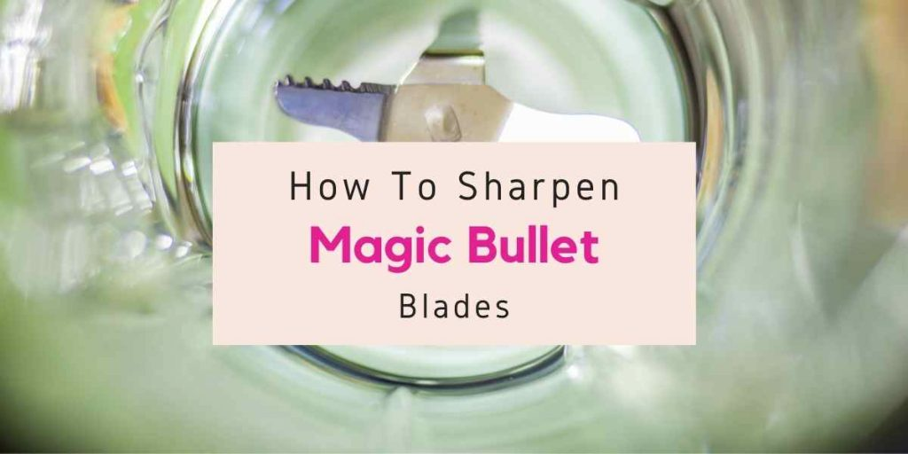 how to sharpen blades on magic bullet