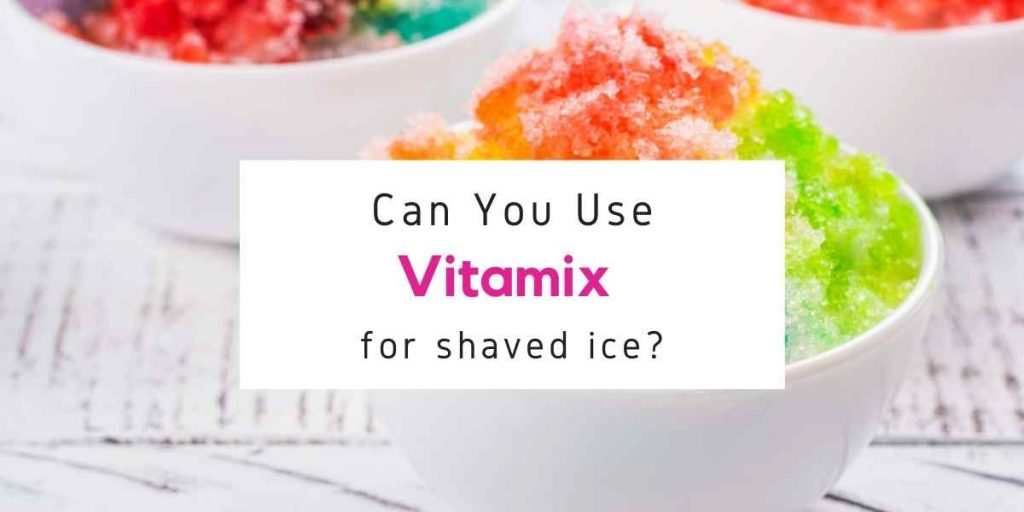 can a Vitamix make shaved ice
